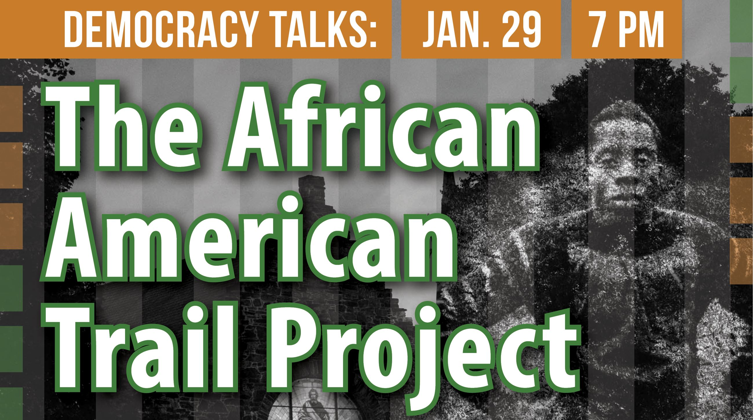 Democracy Talks: The African American Trail Project is Tues. January 29.