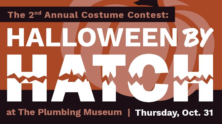 Join Hatch at The Plumbing Museum for a Halloween costume contest, Thursday, October 31.