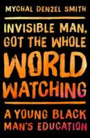 Invisible Man, Got the Whole World Watching A Young Black Mans Education